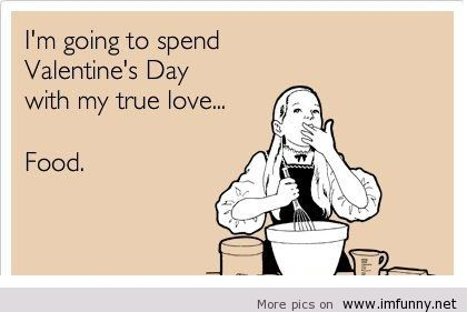i-am-going-to-spend-valentines-day-with-my-true-love-food-meme