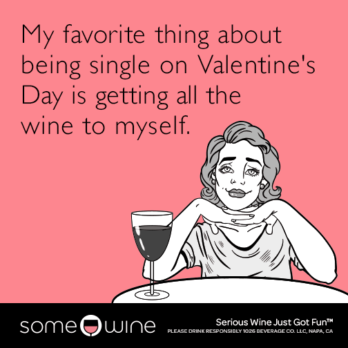 my-favorite-thing-about-being-single-on-valentines-day-is-getting-all-the-wine-to-myself-meme